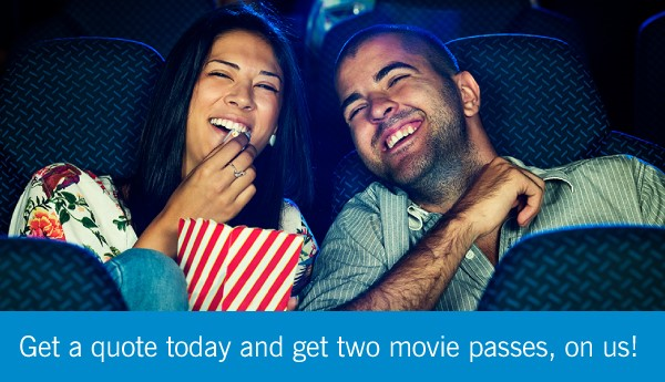Get a quote today and get two movie passes, on us!
