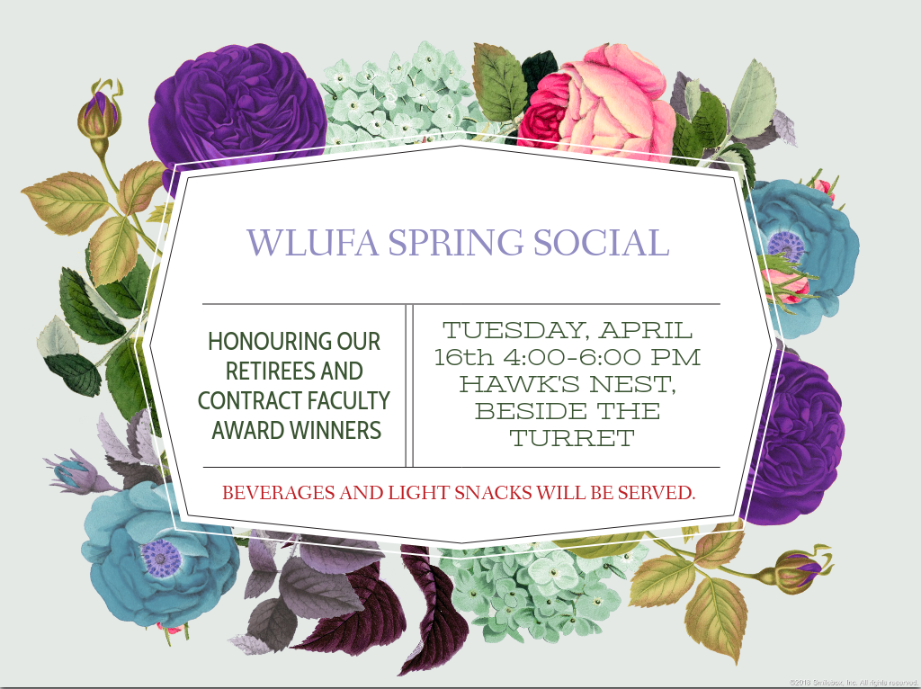spring flowers surrounding the invite that states WLUFA Spring Social, Honouring our retirees and contract faculty award winners, Tuesday April 16th, Hawk's Nest, Beside the Turret, Beverages and light snacks will be served
